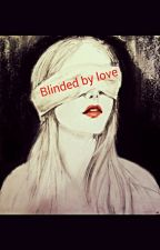 Blinded by love #Justwriteit by JordanLofts