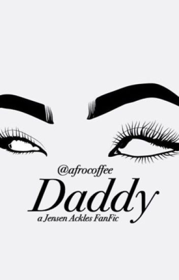 Daddy. [Jensen Ackles Fanfic]✔️ Complete