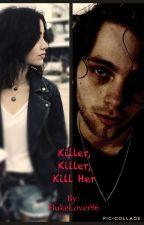 Killer, Killer, Kill Her (A Luke Hemmings Fanfic) {MAJOR EDITING} by FlukeLover96
