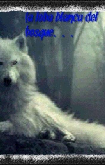 """la loba blanca del bosque"" completa"