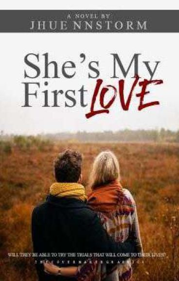 She's My First Love (completed) UNEDITED#WATTYS2016