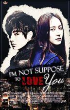 I'm Not Suppose To Love You(INFINITE MYUNGSOO Fanfic) by infinite500