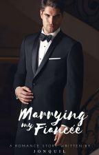 Marrying My Fiancée by iamjonquil