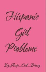 Hispanic Girl Problems by _Naly_