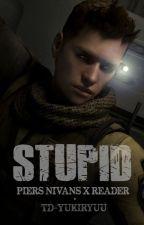 Stupid! (Piers Nivans x Reader) by TD-Yukiryuu