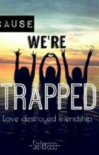 Cause we're trapped by nxverdixs