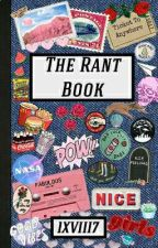 THE RANT BOOK by 1XVIII7