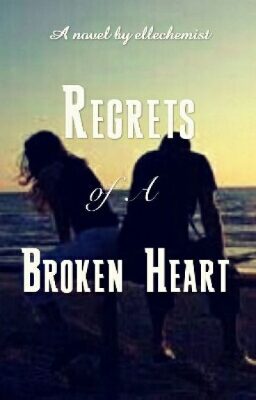 Regrets Of A Broken Heart : A Short Story (Completed)