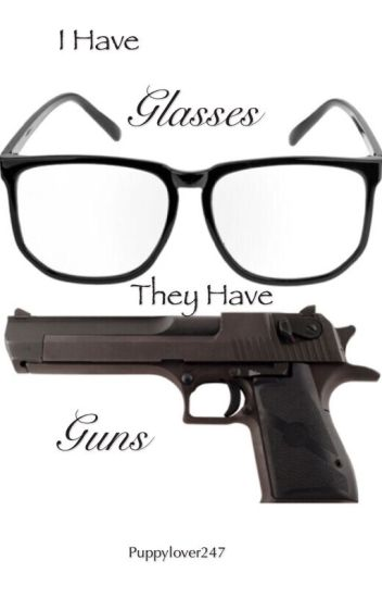 I have Glasses They have Guns (book one)
