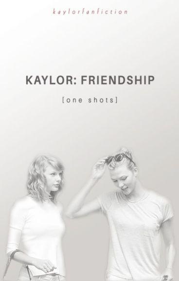 Kaylor: Friendship One Shots by kaylorfanfiction