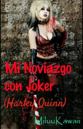 Mi Noviazgo con Joker (Harley Quinn) by MiluuKawaii
