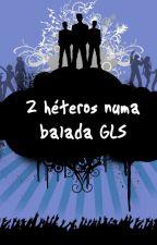 2 Héteros Numa Balada GLS by LukeTheGuy
