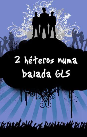 2 Héteros Numa Balada GLS