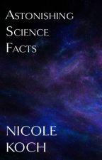 Astonishing Science Facts by obsequiousmelon
