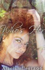Who Her ? ( Nolen Pryor  love story) by ajaciamiles1406