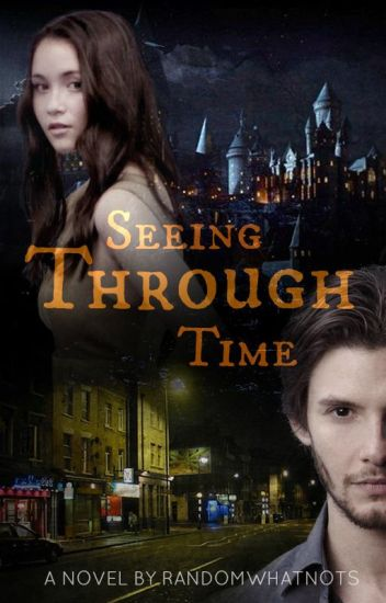 Seeing Through Time (A Harry Potter Fanfiction)