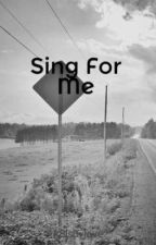 Sing For Me by k3ls3ylove