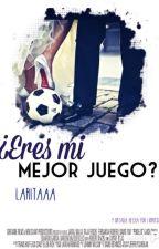 ¿Eres mi mejor juego? by Laritaaa