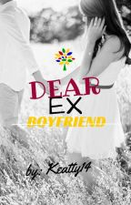 Dear Ex-Boyfriend (Finished)Book 1 by KeattyFourtyn