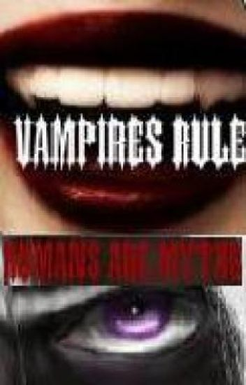 Vampires Rule. Humans Are Myths.