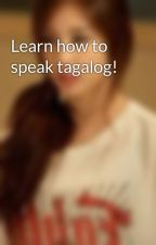 Learn how to speak tagalog! by s-miles