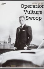 Operation Vulture  Swoop (A James Bond Fanfic) by FrodoLuver1