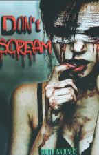 Don't Scream by GuiltyInnocence