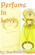 Perfume In Love { END } by aloneyeah