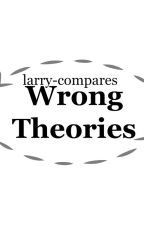 Wrong Theories by larry-compares