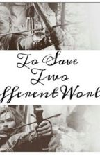 To Save Two Different Worlds (Legolas X Reader X Kili) by AlexisELF