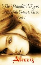 THE BANDIT'S EYES  Lord of the Hearts Series Book 1 by Alexxiz