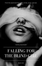 Falling for the Blind girl (book 1) by daydreamer159