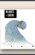 Blades ~ Ereri by Sachiko-