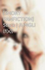 [SHORT FANFICTION] Stuck | JUNGLI (f(x)) by baobao16