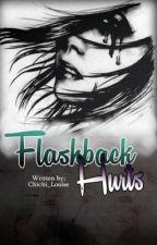 Flashback HURTS [ONE SHOT] by Chichi_Louise