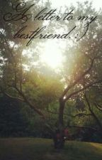A letter to my bestfriend. :) by Natashaaaaaa