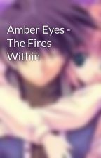 Amber Eyes - The Fires Within  by SuspendedInMotion