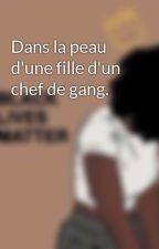 Dans la peau d'une fille d'un chef de gang. by miinahdaaboh