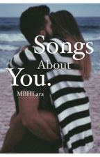 Songs About You. by MBHLara