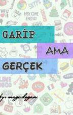 GARİP AMA GERÇEK by mgedgn