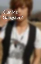 Our Mr. Gangster? by AppropriateBehavior