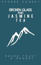 Broken Glass and Jasmine Tea by phoebe_conrey