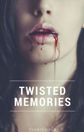 Twisted Memories by TheBFFGirls