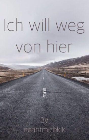 Ich Will Weg