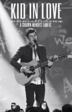 Kid In Love | Shawn Mendes Fanfic by periwinkleshawn
