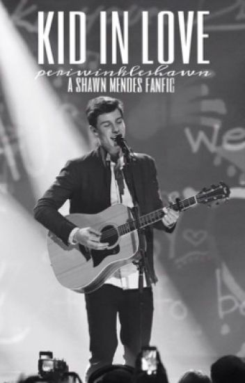 Kid In Love | Shawn Mendes Fanfic