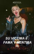 Su víctima ll: Fama y mentira. by Ixsssa