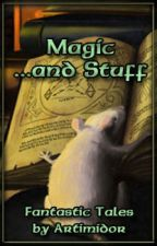 Magic ...and Stuff (and other Fantastic Tales) by Artimidor