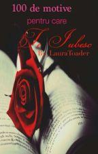 100 de motive pentru care ''Te iubesc'' by LauraToader