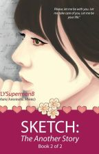 Sketch: The Another Story (PUBLISHED UNDER LIB) by ILYSupermanB